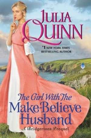 The Girl With The Make-Believe Husband: A Bridgertons Prequel de Julia Quinn
