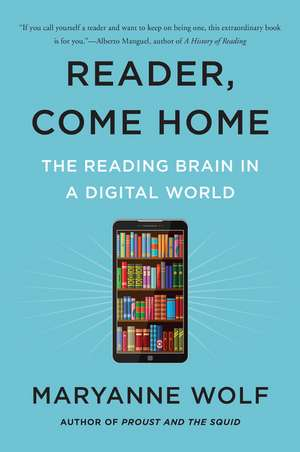 Reader, Come Home: The Reading Brain in a Digital World de Maryanne Wolf