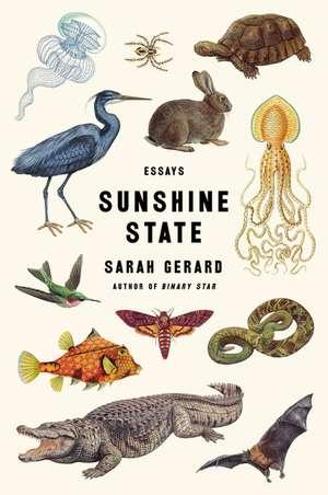 Sunshine State: Essays de Sarah Gerard