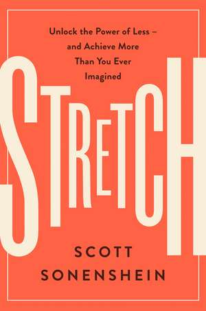 Stretch: Unlock the Power of Less -and Achieve More Than You Ever Imagined de Scott Sonenshein