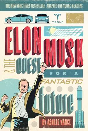 Elon Musk and the Quest for a Fantastic Future Young Readers' Edition de Ashlee Vance