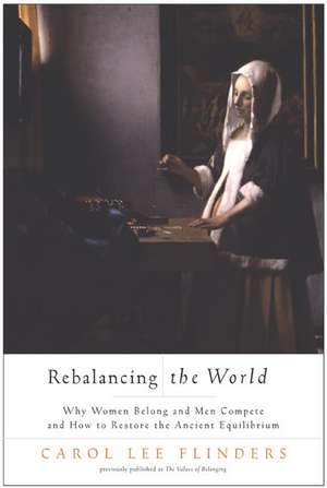 Rebalancing the World: Why Women Belong and Men Compete and How to Restore the Ancient Equilibrium de Carol L. Flinders