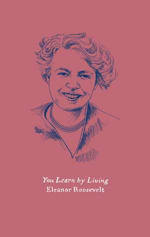 You Learn by Living: Eleven Keys for a More Fulfilling Life de Eleanor Roosevelt