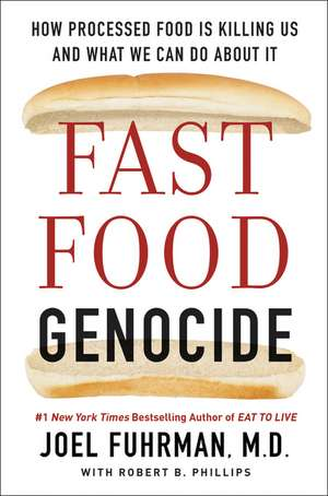 Fast Food Genocide: How Processed Food is Killing Us and What We Can Do About It de Joel Fuhrman, M.D.