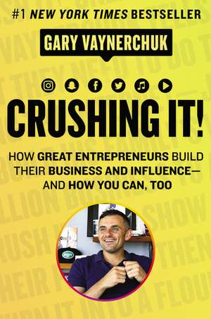 Crushing It!: How Great Entrepreneurs Build Their Business and Influence-and How You Can, Too de Gary Vaynerchuk