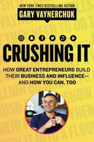 Crushing It!: How Great Entrepreneurs Build Their Business and Influence—and How You Can, Too de Gary Vaynerchuk