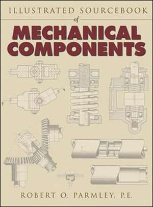Illustrated Sourcebook of Mechanical Components de Robert Parmley