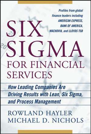Six Sigma for Financial Services: How Leading Companies Are Driving Results Using Lean, Six Sigma, and Process Management de Rowland Hayler