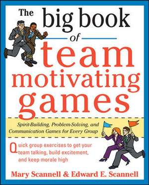 The Big Book of Team-Motivating Games: Spirit-Building, Problem-Solving and Communication Games for Every Group de Mary Scannell