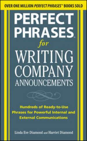 Perfect Phrases for Writing Company Announcements: Hundreds of Ready-to-Use Phrases for Powerful Internal and External Communications de Harriet Diamond