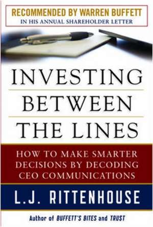 Investing Between the Lines: How to Make Smarter Decisions By Decoding CEO Communications de L.J. Rittenhouse