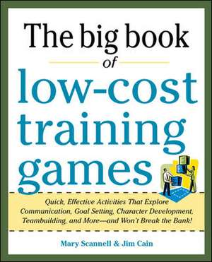 Big Book of Low-cost Training Games: Quick, Effective Activities That Explore Communication, Goal Setting, Character Development, Teambuilding, and More--and Won't Break the Bank! de Mary Scannell