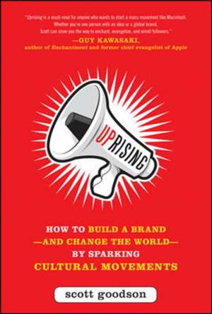 Uprising: How to Build a Brand--and Change the World--By Sparking Cultural Movements de Scott Goodson