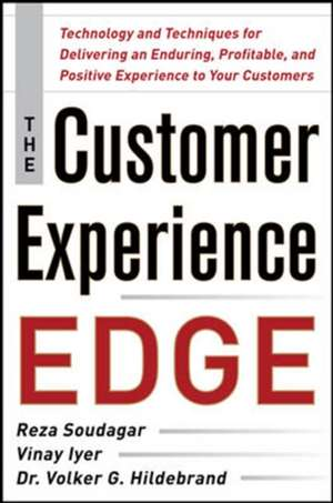 The Customer Experience Edge: Technology and Techniques for Delivering an Enduring, Profitable and Positive Experience to Your Customers de Reza Soudagar