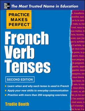 Practice Makes Perfect French Verb Tenses de Trudie Booth