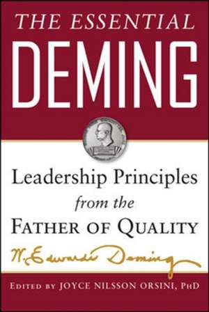 The Essential Deming: Leadership Principles from the Father of Quality de W. Edwards Deming