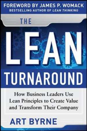 The Lean Turnaround:  How Business Leaders  Use Lean Principles to Create Value and Transform Their Company de Art Byrne