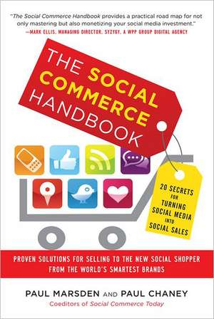The Social Commerce Handbook: 20 Secrets for Turning Social Media into Social Sales de Paul Marsden