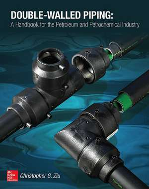 Double Walled Piping: A Handbook for the Petroleum and Petrochemical Industry de Christopher Ziu