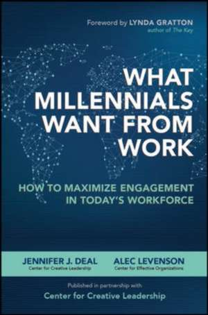 What Millennials Want from Work: How to Maximize Engagement in Today's Workforce de Jennifer Deal