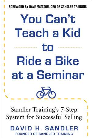 You Can't Teach a Kid to Ride a Bike at a Seminar, 2nd Edition: Sandler Training's 7-Step System for Successful Selling de David Sandler