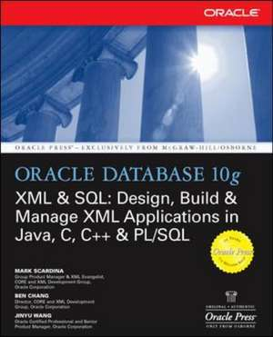 Oracle Database 10g XML & SQL: Design, Build, & Manage XML Applications in Java, C, C++, & PL/SQL de Mark Scardina