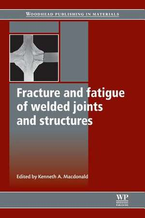 Fracture and Fatigue of Welded Joints and Structures de K. Macdonald