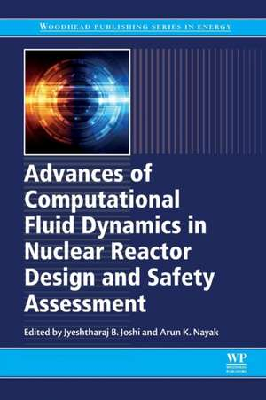 Advances of Computational Fluid Dynamics in Nuclear Reactor Design and Safety Assessment de Jyeshtharaj Joshi