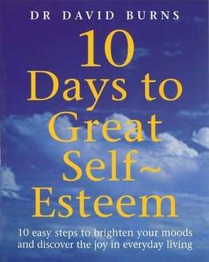 10 Days To Great Self Esteem de D. R. Burns