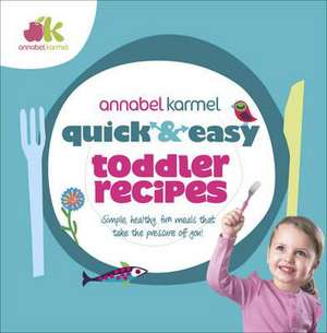 Quick and Easy Toddler Recipes de Annabel Karmel