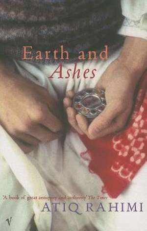 Earth and Ashes:  The Essential Guide to Contemporary Literature de Atiq Rahimi