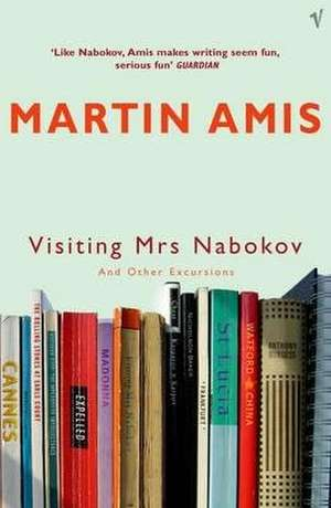 Visiting Mrs Nabokov And Other Excursions de Martin Amis