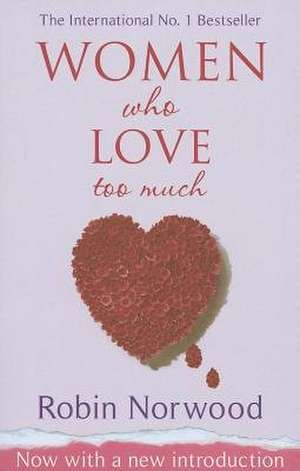 Women Who Love Too Much de Robin Norwood