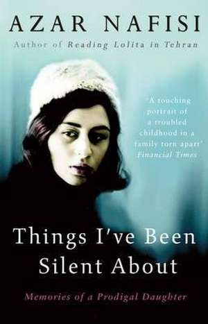 Things I've Been Silent About de Azar Nafisi