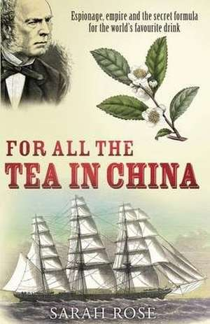 Rose, S: For All the Tea in China imagine