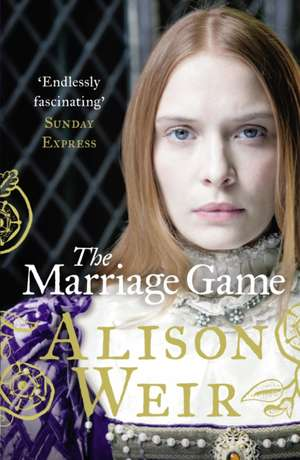 The Marriage Game de Alison Weir