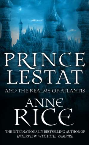 Prince Lestat and the Realms of Atlantis de Anne Rice