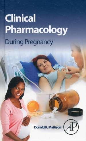 Clinical Pharmacology During Pregnancy de Donald Mattison