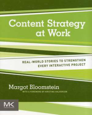Content Strategy at Work: Real-world Stories to Strengthen Every Interactive Project de Margot Bloomstein