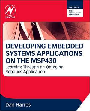 MSP430-based Robot Applications: A Guide to Developing Embedded Systems de Dan Harres