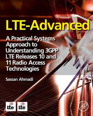 LTE-Advanced: A Practical Systems Approach to Understanding 3GPP LTE Releases 10 and 11 Radio Access Technologies de Sassan Ahmadi