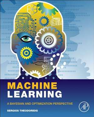 Machine Learning: A Bayesian and Optimization Perspective de Sergios Theodoridis