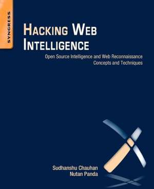 Hacking Web Intelligence: Open Source Intelligence and Web Reconnaissance Concepts and Techniques de Sudhanshu Chauhan