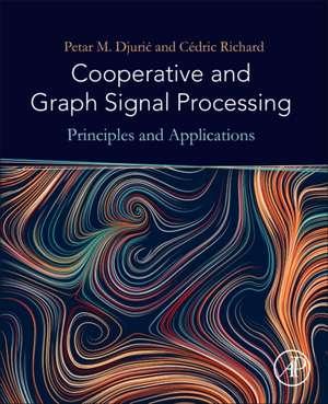 Cooperative and Graph Signal Processing: Principles and Applications de Petar Djuric