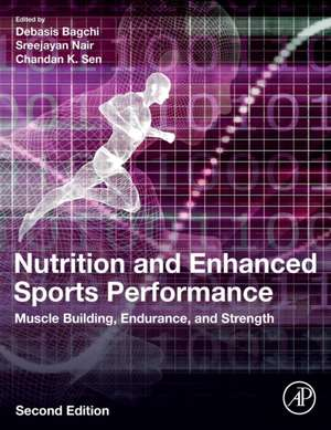 Nutrition and Enhanced Sports Performance: Muscle Building, Endurance, and Strength de Debasis Bagchi