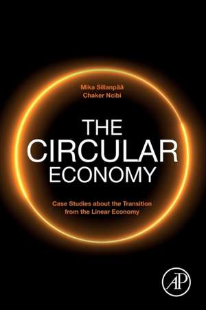 The Circular Economy: Case Studies about the Transition from the Linear Economy de Mika Sillanpää
