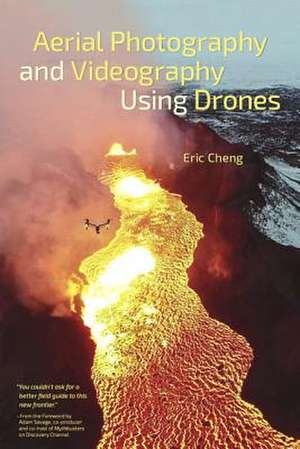 Aerial Photography and Videography Using Drones de Eric Cheng