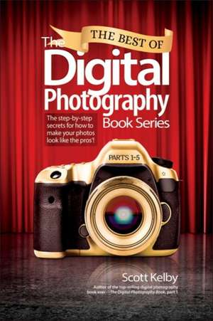 The Best of the Digital Photography Book Series:  The Step-By-Step Secrets for How to Make Your Photos Look Like the Pros'! de Scott Kelby