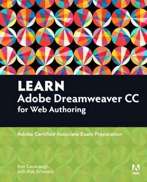 Learn Adobe Dreamweaver CC for Web Authoring:  Adobe Certified Associate Exam Preparation de Kim Cavanaugh