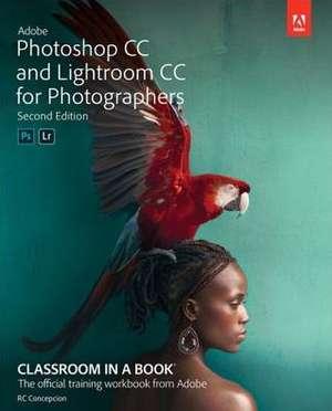 Adobe Photoshop CC and Lightroom CC for Photographers Classroom in a Book de Rafael Concepcion